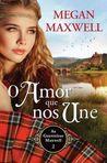 O Amor Que Nos Une by Megan Maxwell