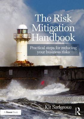 The Risk Mitigation Handbook: Practical Steps for Reducing Your Business Risks