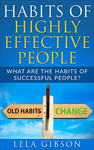 Habits Of Highly Effective People: What Are The Habits Of Successful People? (7 Habits Of Highly Effective People, Habits Of Highly Effective People, Habits Of Highly Effective People Book)