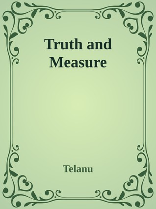 Truth and Measure (Truth and Measure-verse, #1)