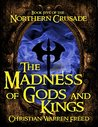The Madness of Gods and Kings (Northern Crusade #5)