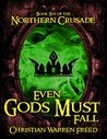 Even Gods Must Fall (Northern Crusade #6)