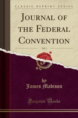 Journal of the Federal Convention, Vol. 1
