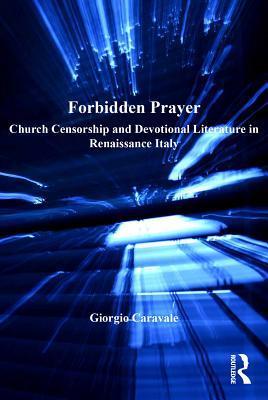 Forbidden Prayer Church Censorship and Devotional Literature in Renaissance Italy