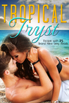 Tropical Tryst: 25 All New & Exclusive Sexy Reads