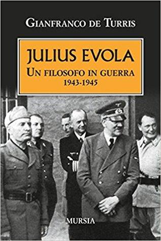 Julius Evola: Un filosofo in guerra, 1943-1945