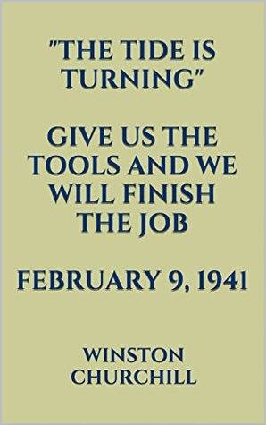 The Tide is Turning: Give us the Tools and We Will Finish the Job. February 9, 1941