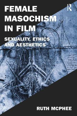 Female Masochism in Film Sexuality Ethics and Aesthetics