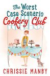 The Worst Case Scenario Cookery Club by Chrissie Manby