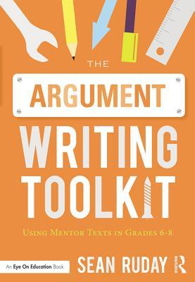 The Argument Writing Toolkit: Using Mentor Texts in Grades 6-8