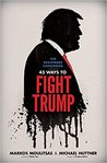 45 Ways to Fight Trump