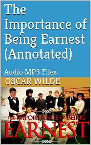 The Importance of Being Earnest (Annotated): Audio MP3 Files