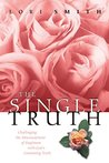 The Single Truth: Challenging the Misconceptions of Singleness with God's Consuming Truth