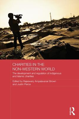 Charities in the Non-Western World: The Development and Regulation of Indigenous and Islamic Charities: The Development and Regulation of Indigenous and Islamic Charities