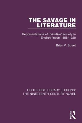 The Savage in Literature: Representations of 'primitive' Society in English Fiction 1858-1920