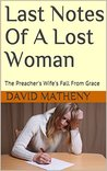 Last Notes Of A Lost Woman: The Preacher's Wife's Fall From Grace