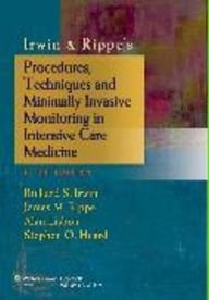 Irwin & Rippe's Procedures, Techniques and Minimally Invasive Monitoring in Intensive Care Medicine