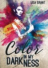 Color in my Darkness by Lisa Grant