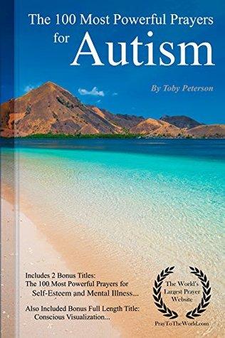 Prayer | The 100 Most Powerful Prayers for Autism - Including 2 Bonus Books to Pray for Self-Esteem & Mental Illness - Also Included Conscious Visualization