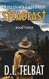 STEADFAST Book Three: America's Last Days (The Steadfast Series 3)