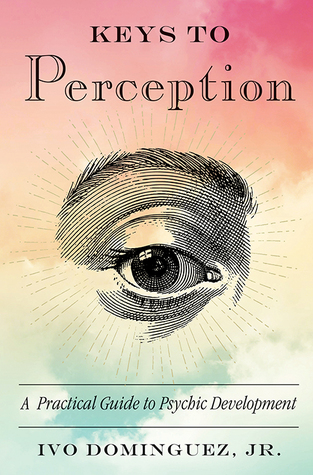 Keys to Perception by Ivo Dominguez