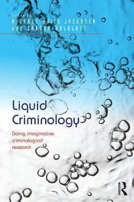 Liquid Criminology: Doing Imaginative Criminological Research