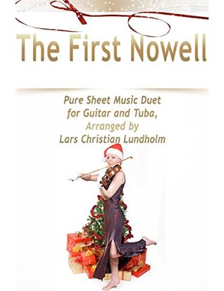 The First Nowell Pure Sheet Music Duet for Guitar and Tuba, Arranged by Lars Christian Lundholm