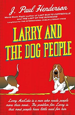 Larry and the Dog People: From the author of Last Bus to Coffeeville