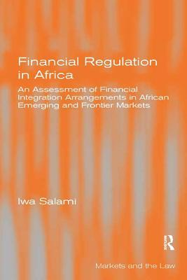 Financial Regulation in Africa An Assessment of Financial Integration Arrangements in African Emerging and Frontier Markets