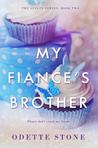 My Fiancé's Brother by Odette Stone