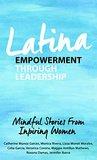 Latina Empowerment Through Leadership: Mindful Stories From Inspiring Women