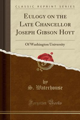Livres de téléchargement Kindle pour iPod touch Eulogy on the Late Chancellor Joseph Gibson Hoyt: Of Washington University (Classic Reprint) en français PDF ePub iBook