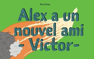 """Livre pour bébé: """"Alex a un nouvel ami - Victor"""" : Explore le monde, Premier livre, Français livres pour enfants, French Bedtime Book"""