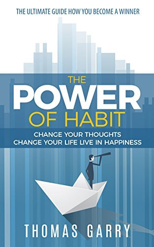 The Power of Habits: Change your thoughts change your life live in happiness (Activate yourself for an effective brain. Work in Team Happy life. Be a winner.) (Lead your life collection Book 1)