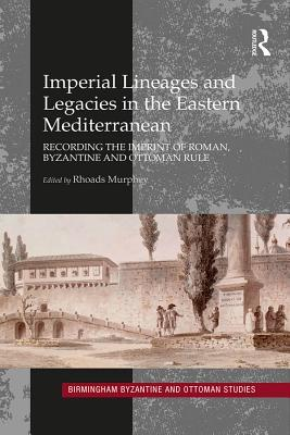Imperial Lineages and Legacies in the Eastern Mediterranean: Recording the Imprint of Roman, Byzantine and Ottoman Rule