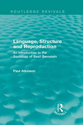 Language, Structure and Reproduction (Routledge Revivals): An Introduction to the Sociology of Basil Bernstein