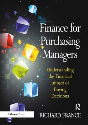Finance for Purchasing Managers Understanding the Financial Impact of Buying Decisions