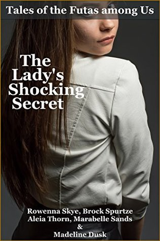 The Lady's Shocking Secret: Tales of the Futas among Us