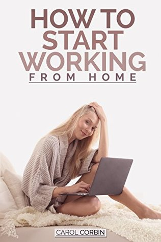 How to start working from home?: The completion Tips and Recommendation ideas for you to start your own business (working from home)