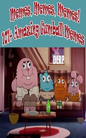 Memes, Memes, Memes! 101+ World of Gumball Memes