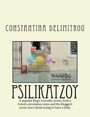Psilikatzoy: A Woman Writing Stories from Her Convenience Store Published in Her Popular Blog Along with Her Secret Unpublished Story about Trying to Have a Baby.