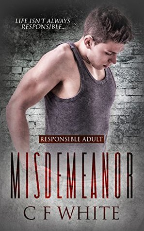 Recent Release Review: Misdemeanor (Responsible Adult #1) by C.F. White