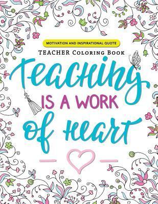 Teaching Is a Work of Heart: A Teacher Coloring Book