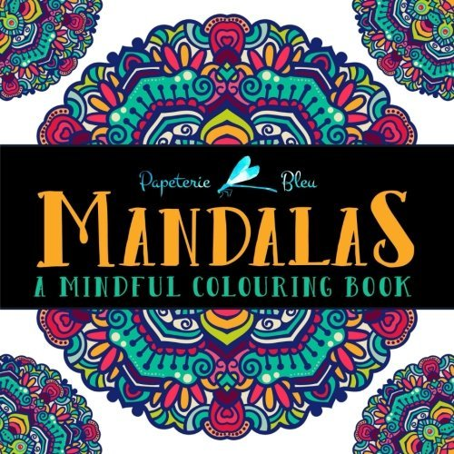 Mandalas: A Mindful Colouring Book: A Unique Antistress Coloring Gift for Men, Women, Teenagers & Seniors with Relaxing Mandala Patterns & Stress ... Relief, Mindful Meditation & Relaxation)