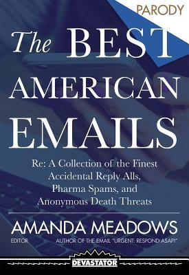 The Best American Emails: RE: a Collection of the Finest Party Planning Threads, Accidental Reply Alls, and Pharma Spams