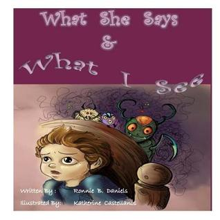 What She Says & What I See by Ronnie B. Daniels