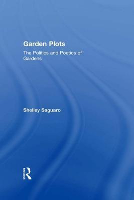 Garden Plots: The Politics and Poetics of Gardens