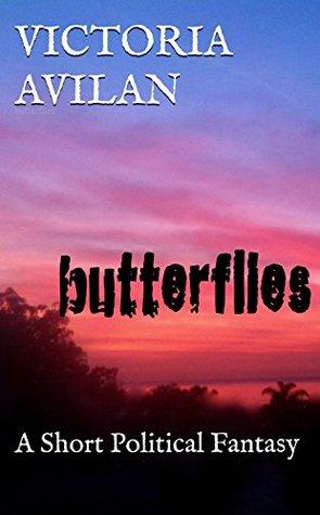 Butterflies: A Short Political Fantasy