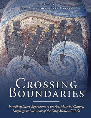 Crossing Boundaries: Interdisciplinary Approaches to the Art, Material Culture, Language and Literature of the Early Medieval World: Essays Presented to Professor Emeritus Richard N. Bailey, OBE, on the Occasion of His Eightieth Birthday