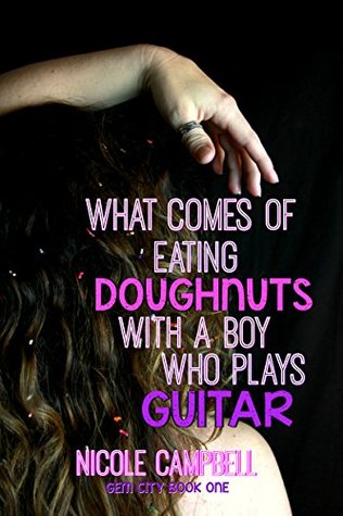 What Comes of Eating Doughnuts With a Boy Who Plays Guitar: Volume 1 (Gem City)